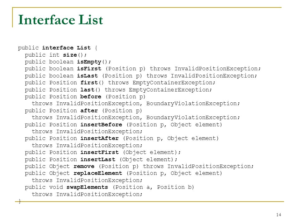 Interface List public interface List { public int size();