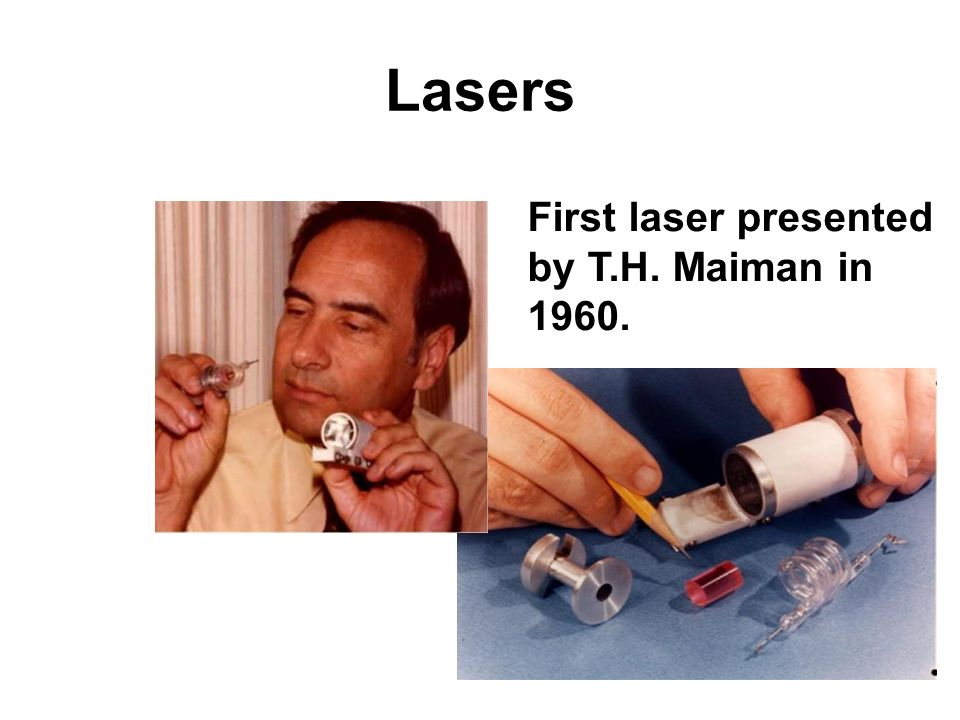 Lasers First laser presented by T.H. Maiman in 1960.