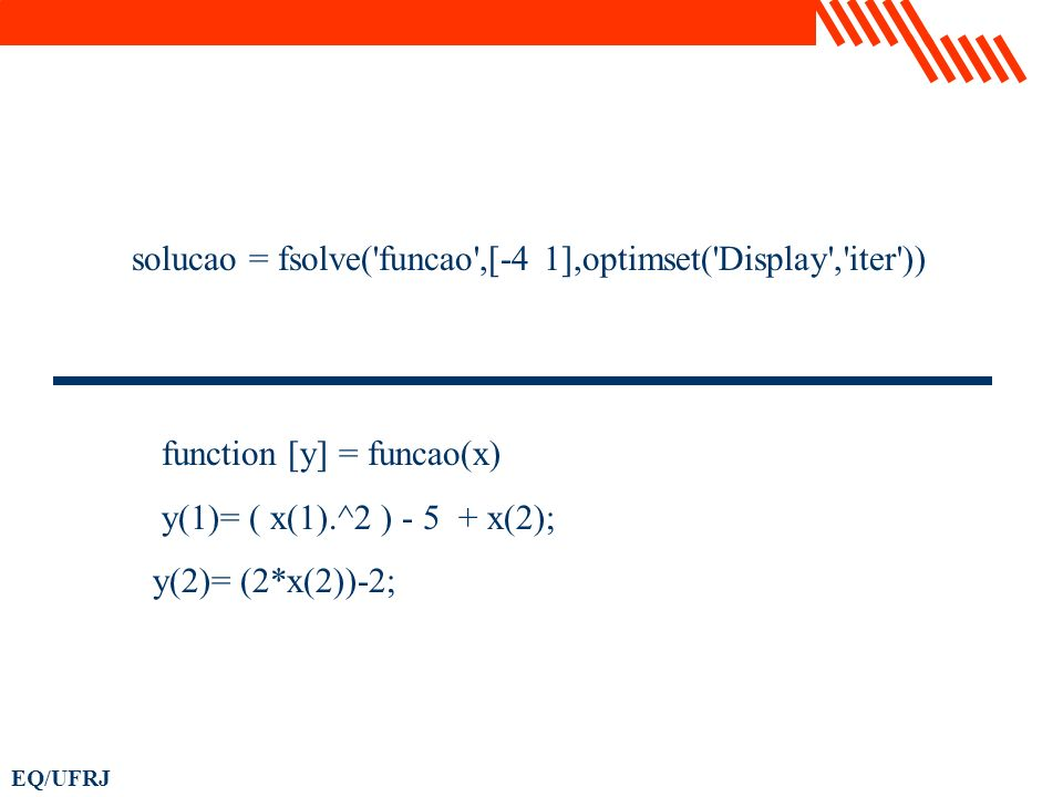 solucao = fsolve( funcao ,[-4 1],optimset( Display , iter ))