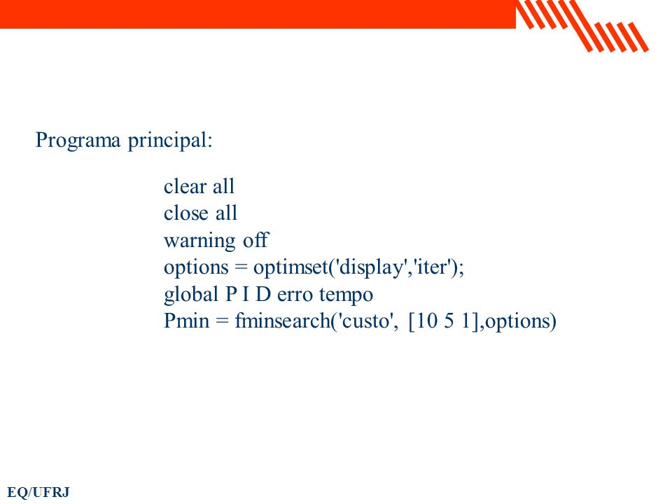 Programa principal: clear all. close all. warning off. options = optimset( display , iter ); global P I D erro tempo.