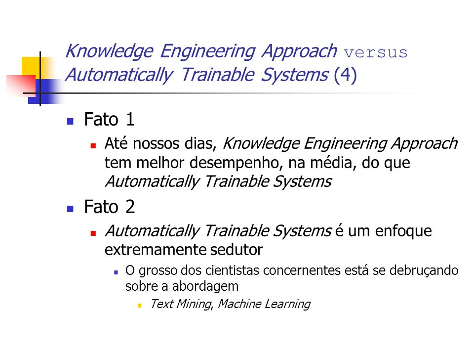Knowledge Engineering Approach versus Automatically Trainable Systems (4)