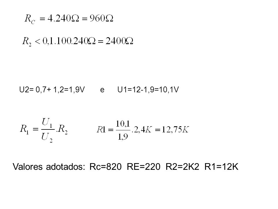 Valores adotados: Rc=820 RE=220 R2=2K2 R1=12K