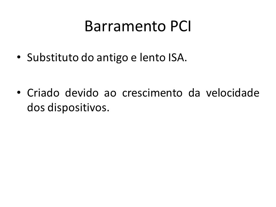 Barramento PCI Substituto do antigo e lento ISA.