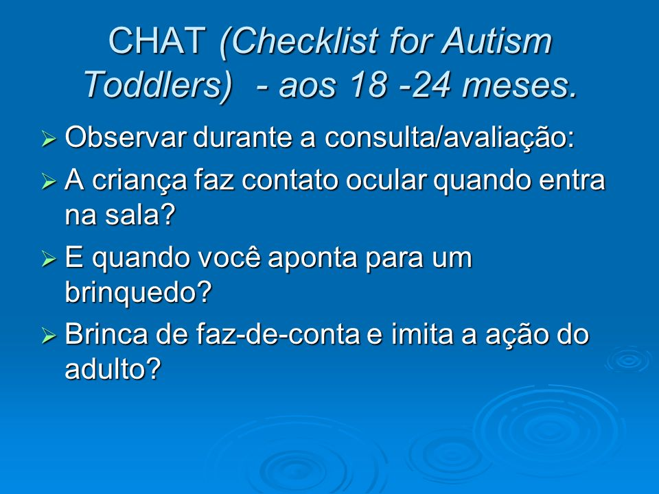 CHAT (Checklist for Autism Toddlers) - aos 18 -24 meses.