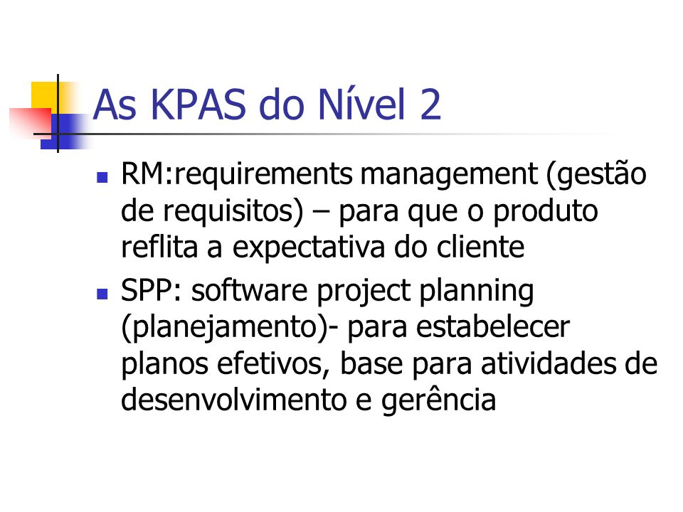 As KPAS do Nível 2 RM:requirements management (gestão de requisitos) – para que o produto reflita a expectativa do cliente.