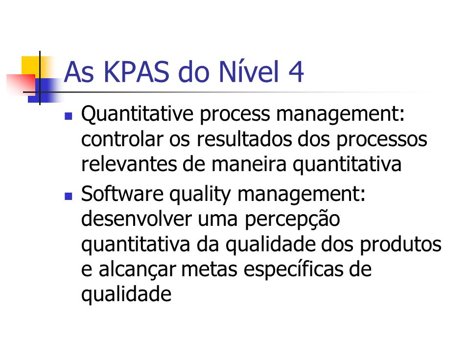 As KPAS do Nível 4 Quantitative process management: controlar os resultados dos processos relevantes de maneira quantitativa.