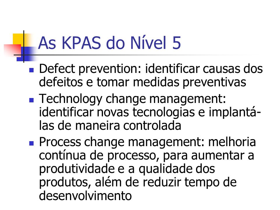 As KPAS do Nível 5 Defect prevention: identificar causas dos defeitos e tomar medidas preventivas.