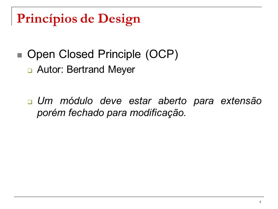 Princípios de Design Open Closed Principle (OCP) Autor: Bertrand Meyer