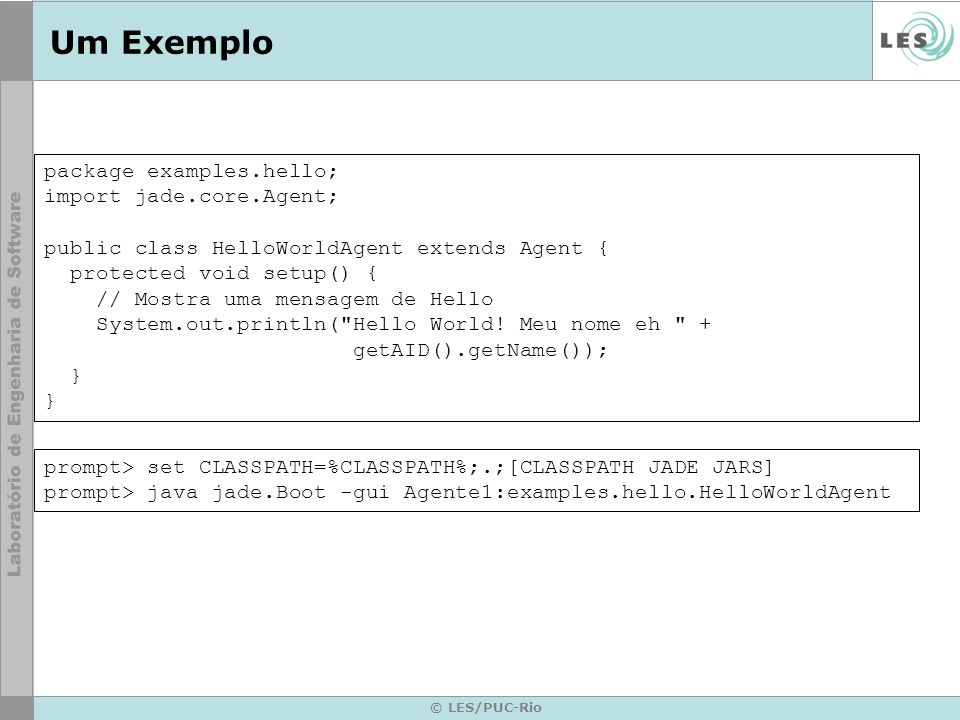 Um Exemplo package examples.hello; import jade.core.Agent;