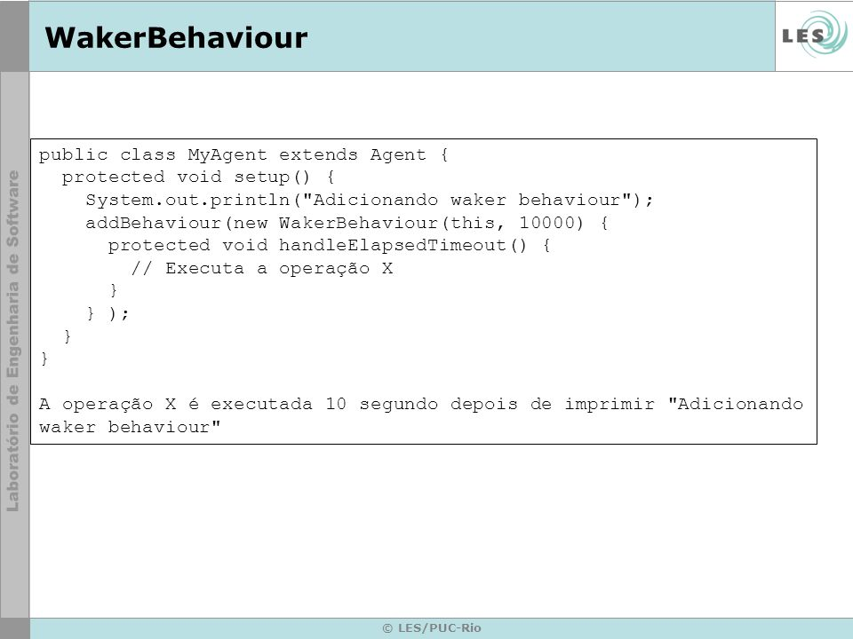 WakerBehaviour public class MyAgent extends Agent {