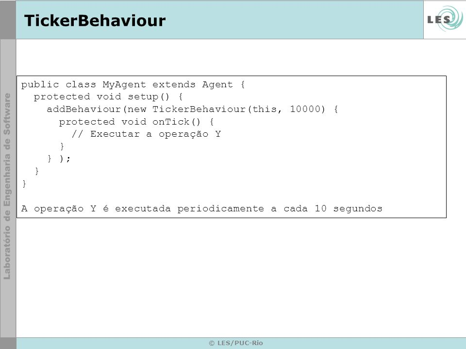 TickerBehaviour public class MyAgent extends Agent {