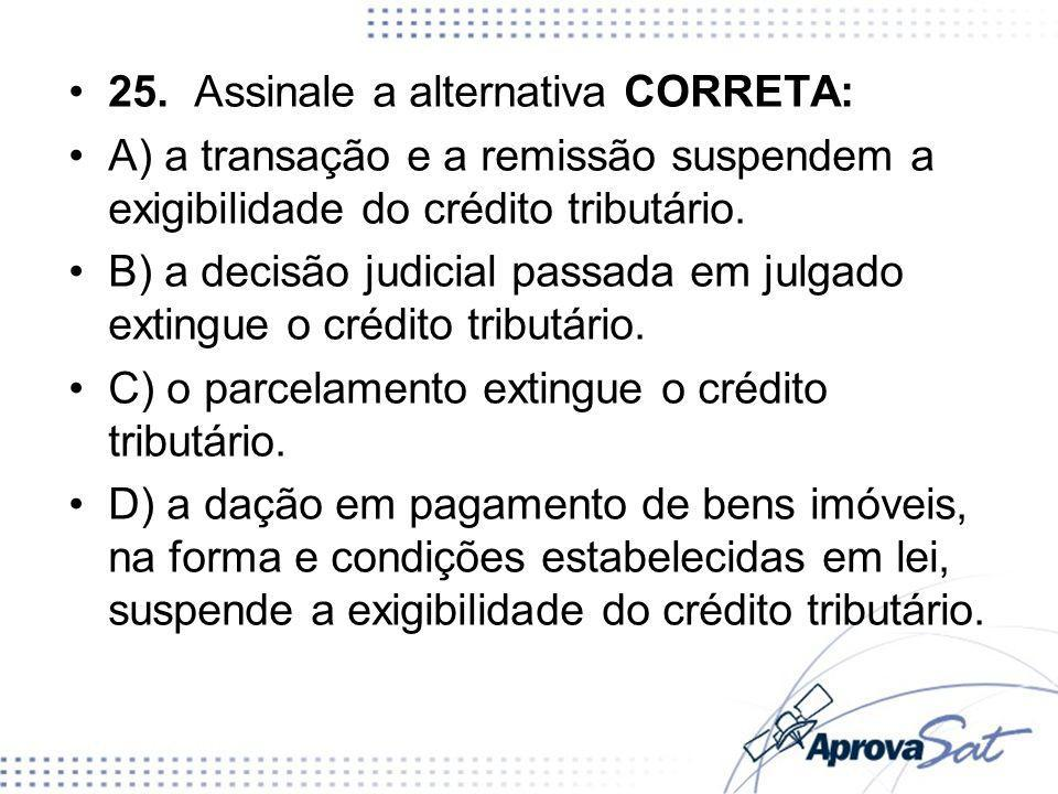 25. Assinale a alternativa CORRETA: