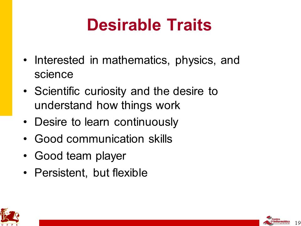 Desirable Traits Interested in mathematics, physics, and science