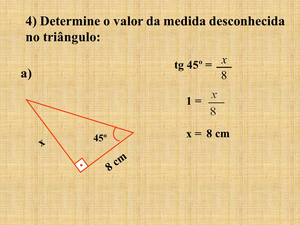 4) Determine o valor da medida desconhecida no triângulo: