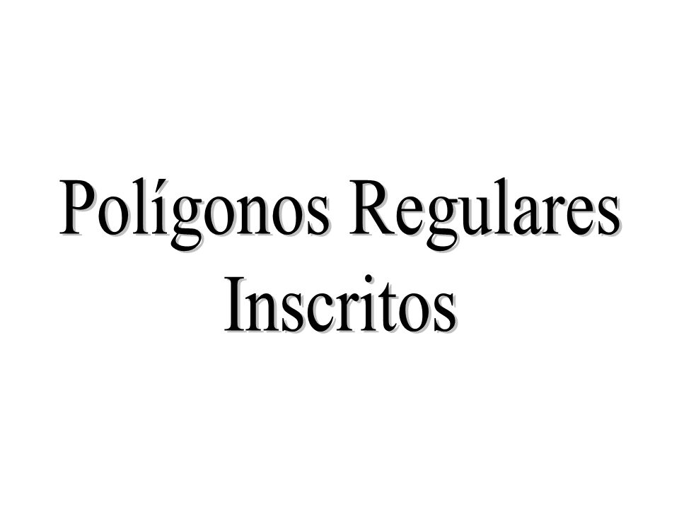 Polígonos Regulares Inscritos