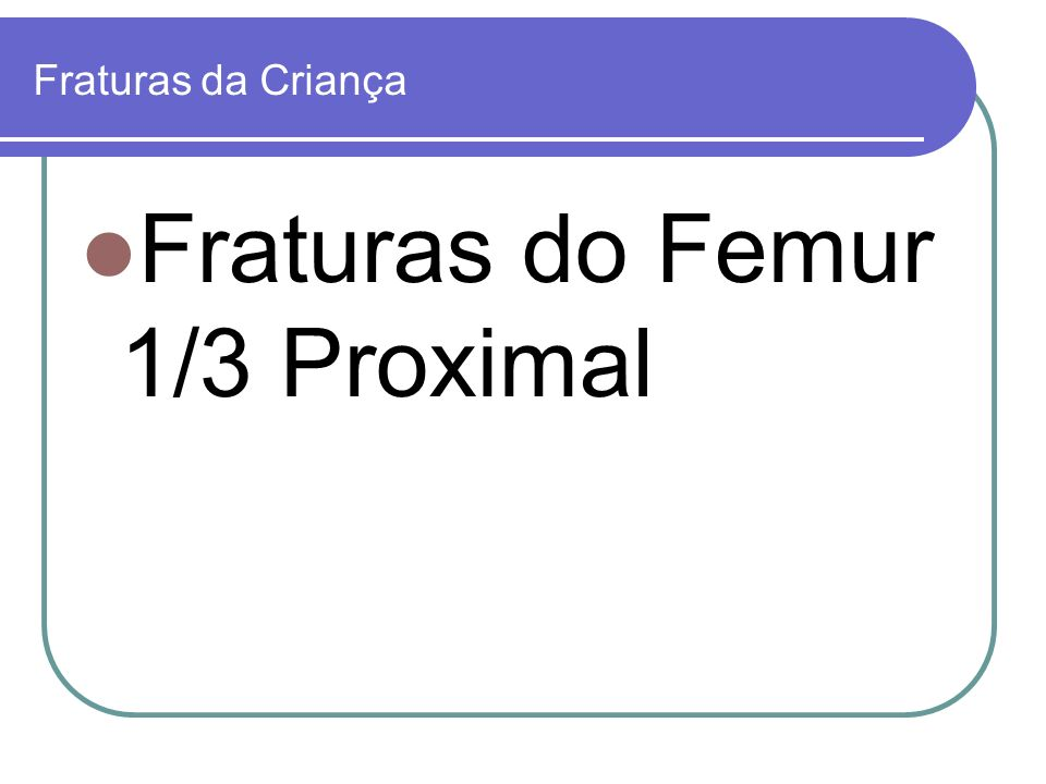 Fraturas do Femur 1/3 Proximal
