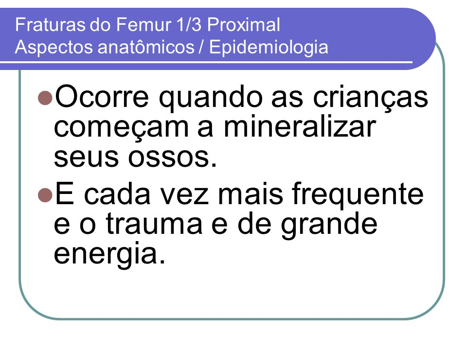 Fraturas do Femur 1/3 Proximal Aspectos anatômicos / Epidemiologia