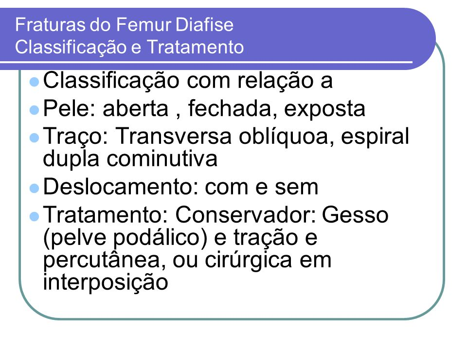 Fraturas do Femur Diafise Classificação e Tratamento