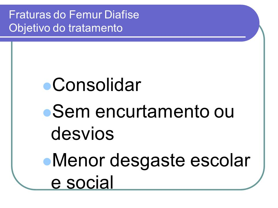 Fraturas do Femur Diafise Objetivo do tratamento