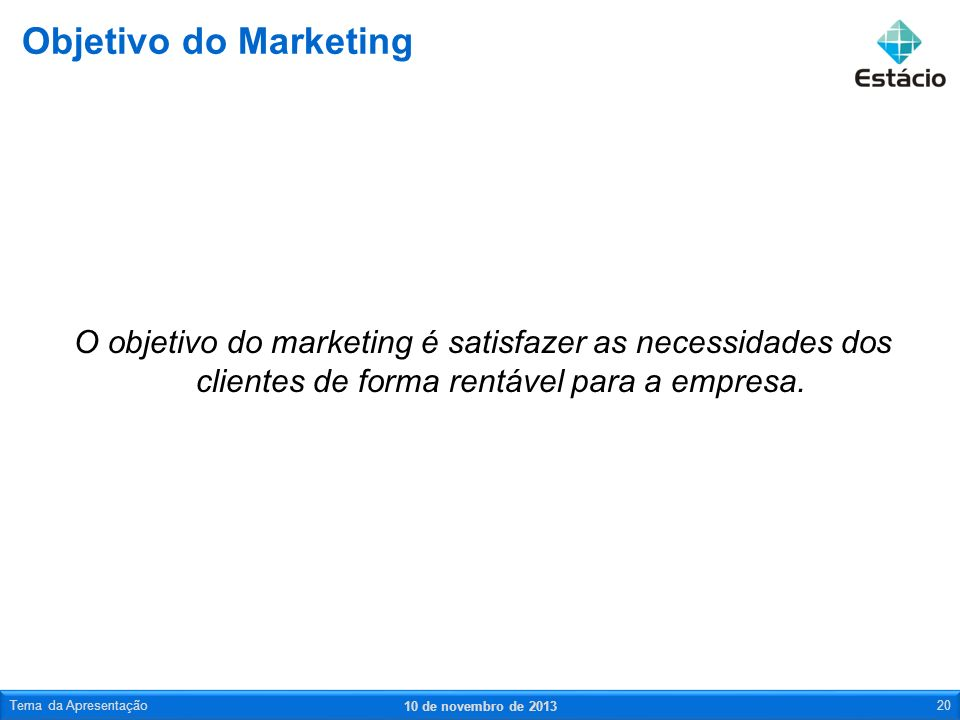 Objetivo do Marketing O objetivo do marketing é satisfazer as necessidades dos clientes de forma rentável para a empresa.