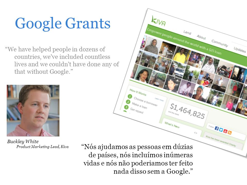 Google Grants We have helped people in dozens of countries, we ve included countless lives and we couldn t have done any of that without Google.