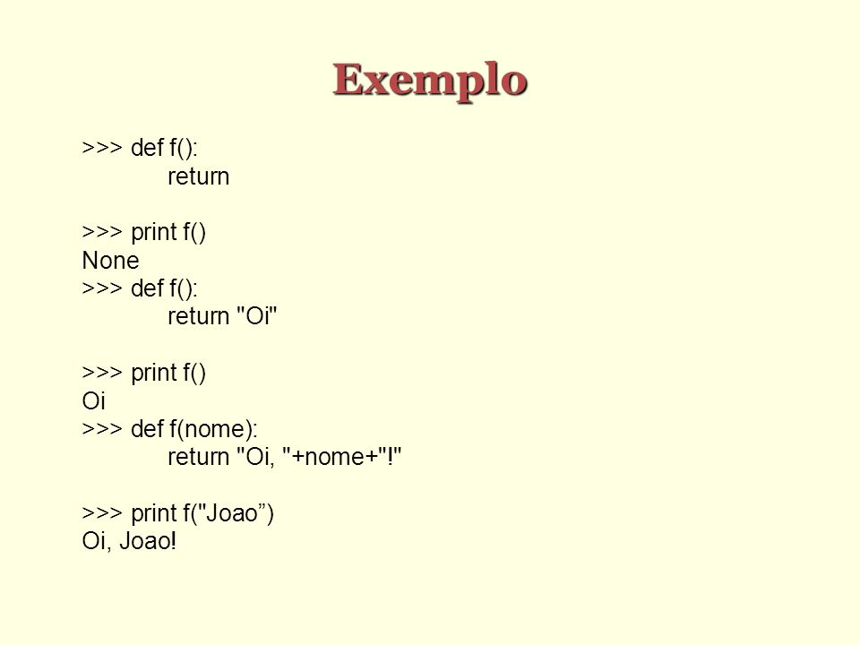 Exemplo >>> def f(): return >>> print f() None