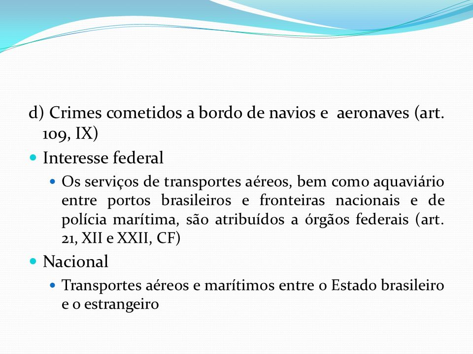 d) Crimes cometidos a bordo de navios e aeronaves (art. 109, IX)