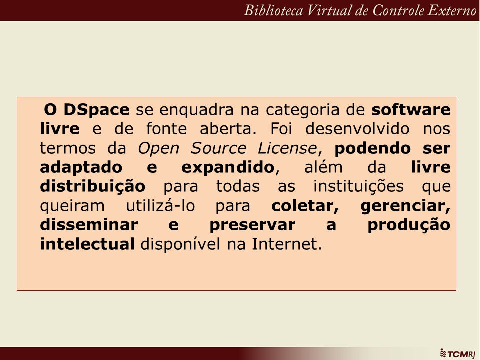 O DSpace se enquadra na categoria de software livre e de fonte aberta