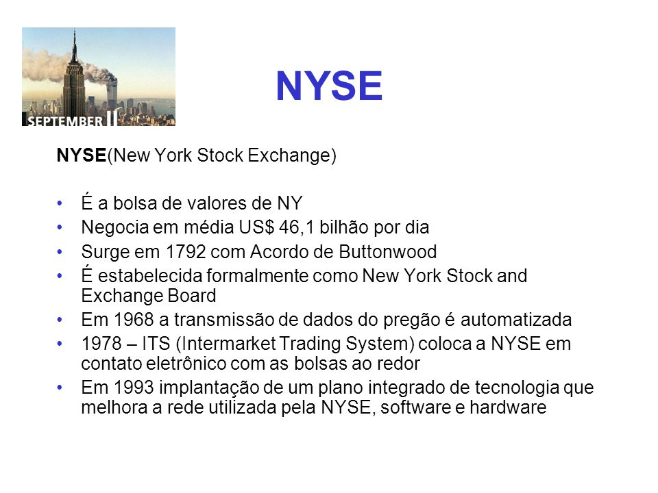 NYSE NYSE(New York Stock Exchange) É a bolsa de valores de NY