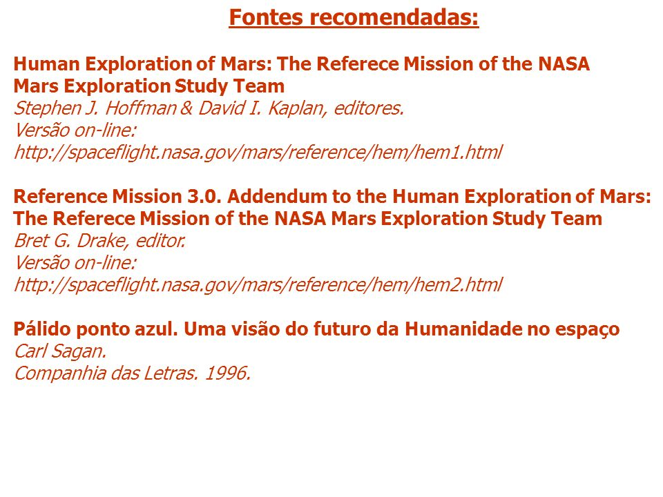 Fontes recomendadas: Human Exploration of Mars: The Referece Mission of the NASA. Mars Exploration Study Team.