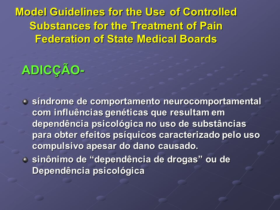 Model Guidelines for the Use of Controlled Substances for the Treatment of Pain Federation of State Medical Boards