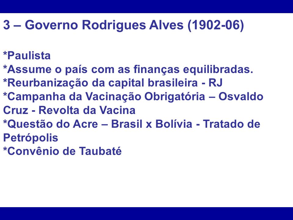 3 – Governo Rodrigues Alves (1902-06)