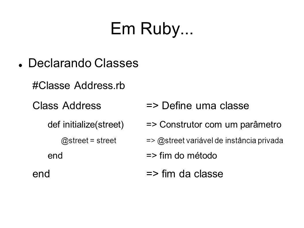 Em Ruby... Declarando Classes #Classe Address.rb