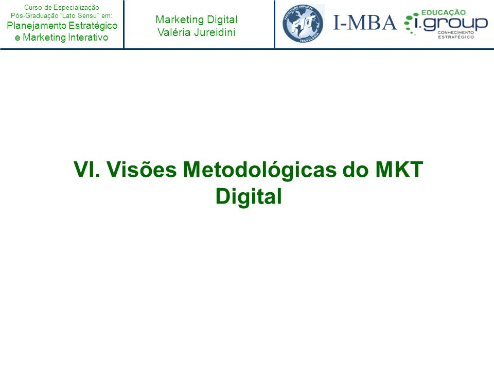 VI. Visões Metodológicas do MKT Digital