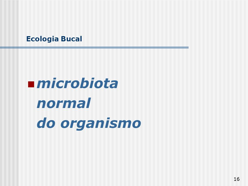 Ecologia Bucal microbiota normal do organismo