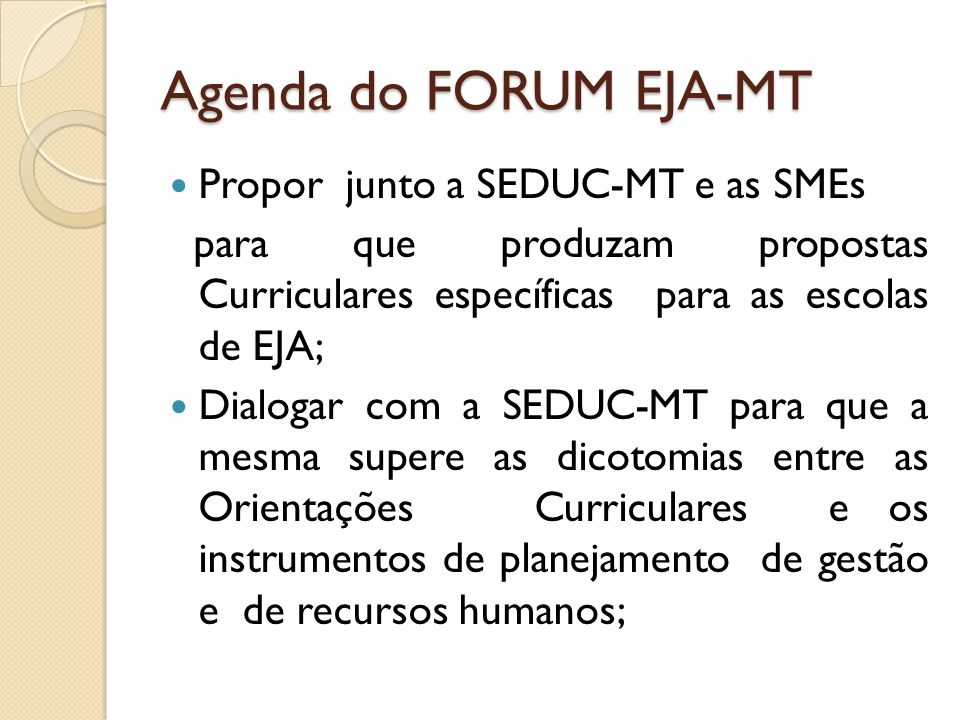 Agenda do FORUM EJA-MT Propor junto a SEDUC-MT e as SMEs