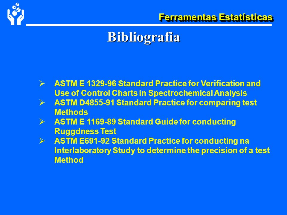 Bibliografia ASTM E Standard Practice for Verification and Use of Control Charts in Spectrochemical Analysis.