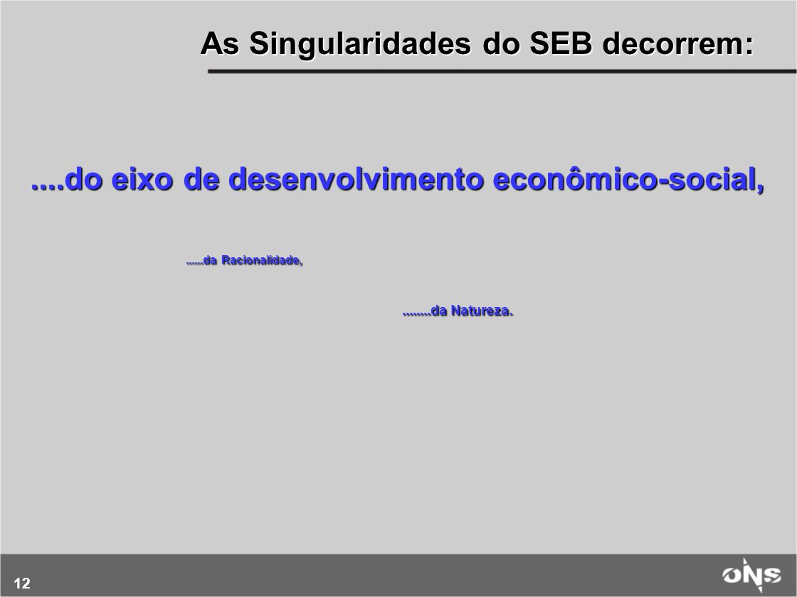 As Singularidades do SEB decorrem: