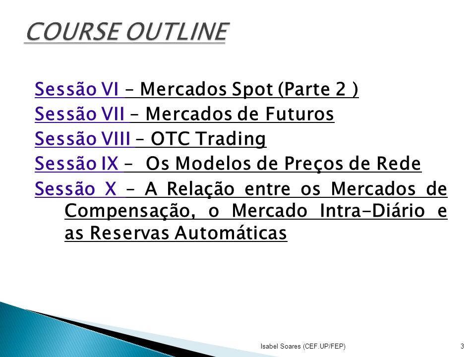 COURSE OUTLINE Sessão VI – Mercados Spot (Parte 2 )