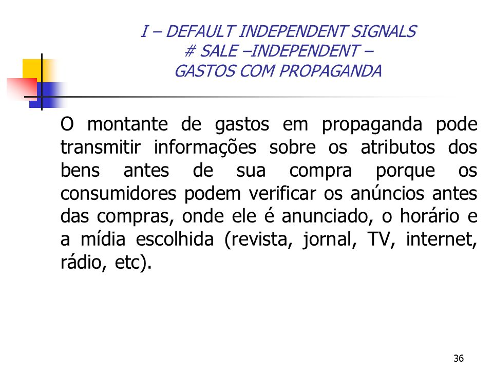 I – DEFAULT INDEPENDENT SIGNALS # SALE –INDEPENDENT – GASTOS COM PROPAGANDA