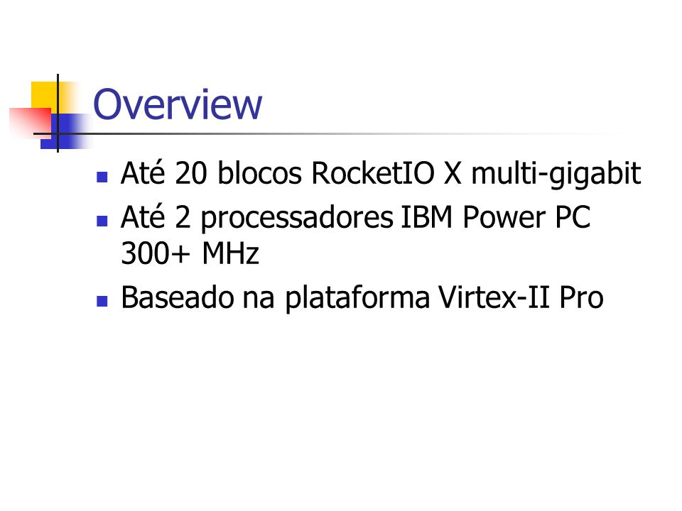 Overview Até 20 blocos RocketIO X multi-gigabit