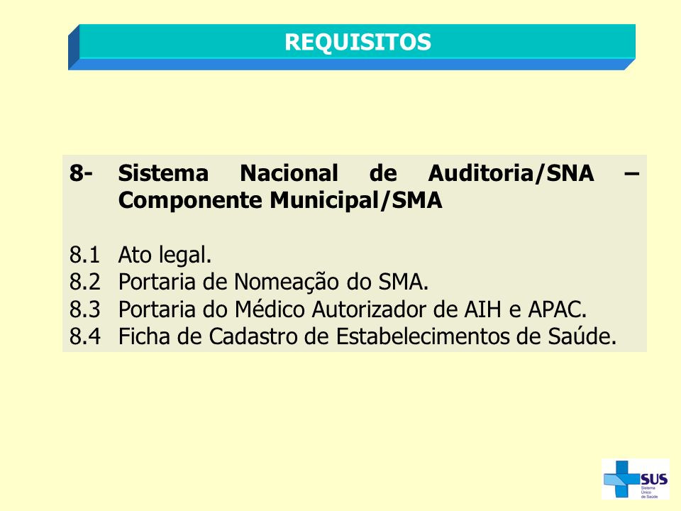REQUISITOS 8- Sistema Nacional de Auditoria/SNA – Componente Municipal/SMA. 8.1 Ato legal. 8.2 Portaria de Nomeação do SMA.