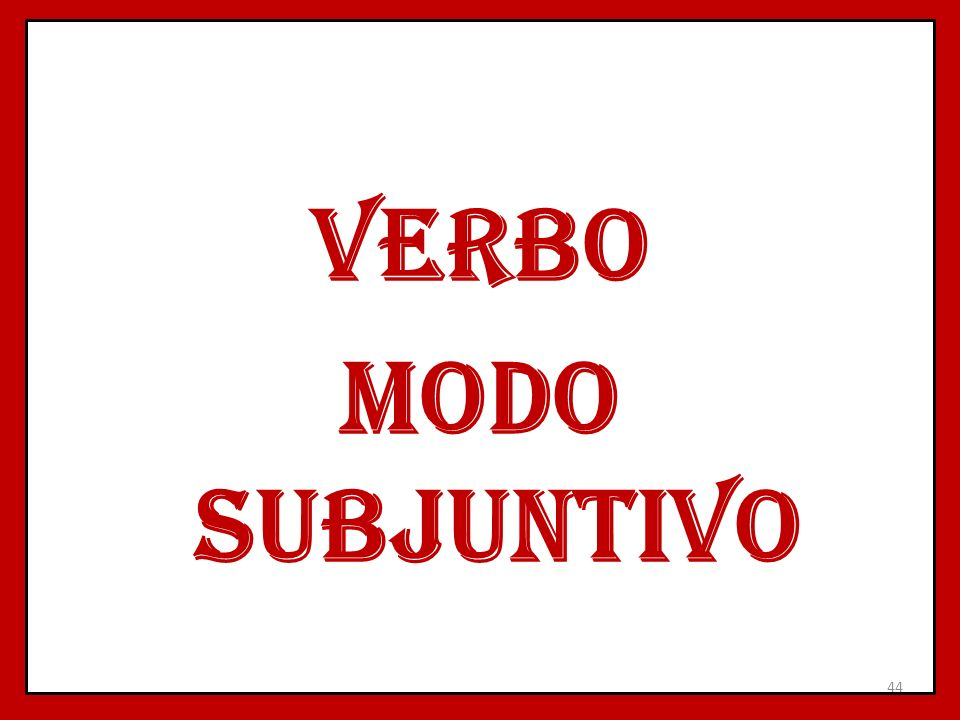 VERBO MODO SUBJUNTIVO