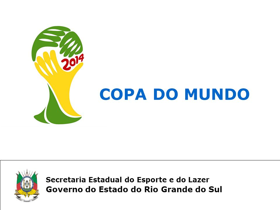 COPA DO MUNDO Governo do Estado do Rio Grande do Sul