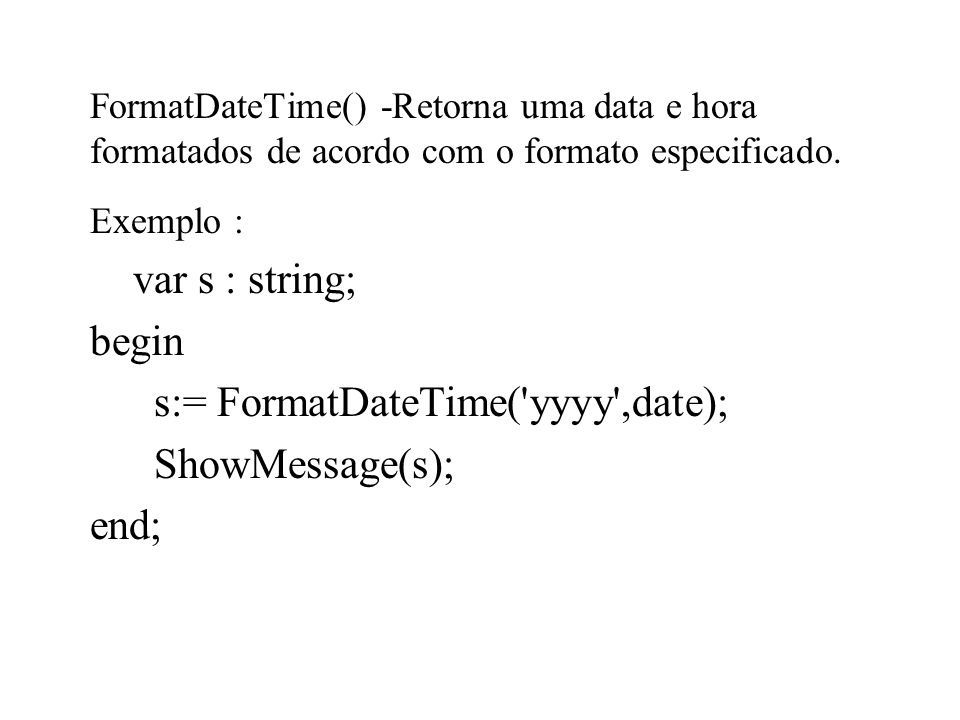s:= FormatDateTime( yyyy ,date); ShowMessage(s); end;