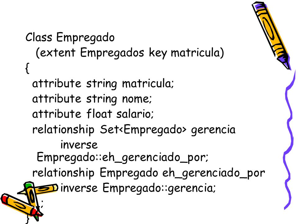 Class Empregado (extent Empregados key matricula) { attribute string matricula; attribute string nome;
