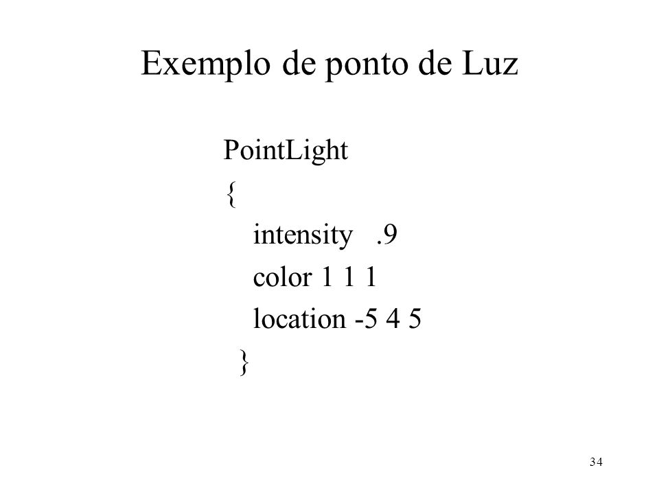 Exemplo de ponto de Luz PointLight { intensity .9 color 1 1 1