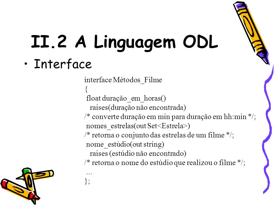 II.2 A Linguagem ODL Interface interface Métodos_Filme {