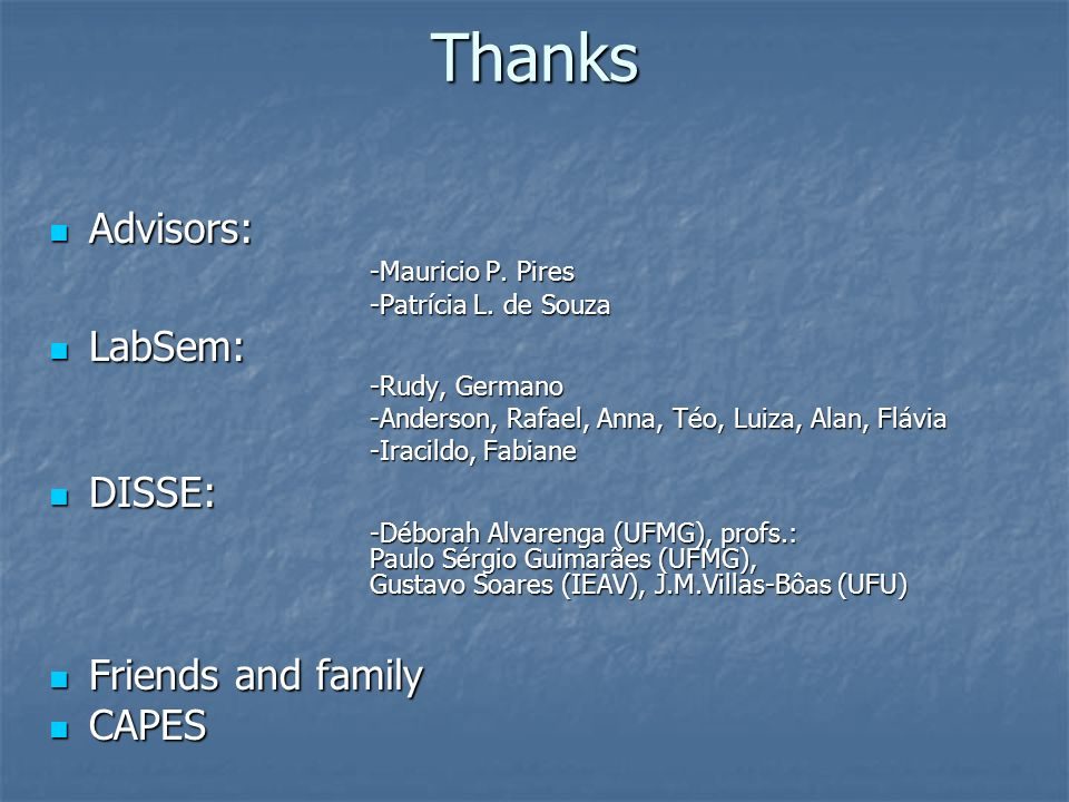 Thanks Advisors: LabSem: DISSE: Friends and family CAPES