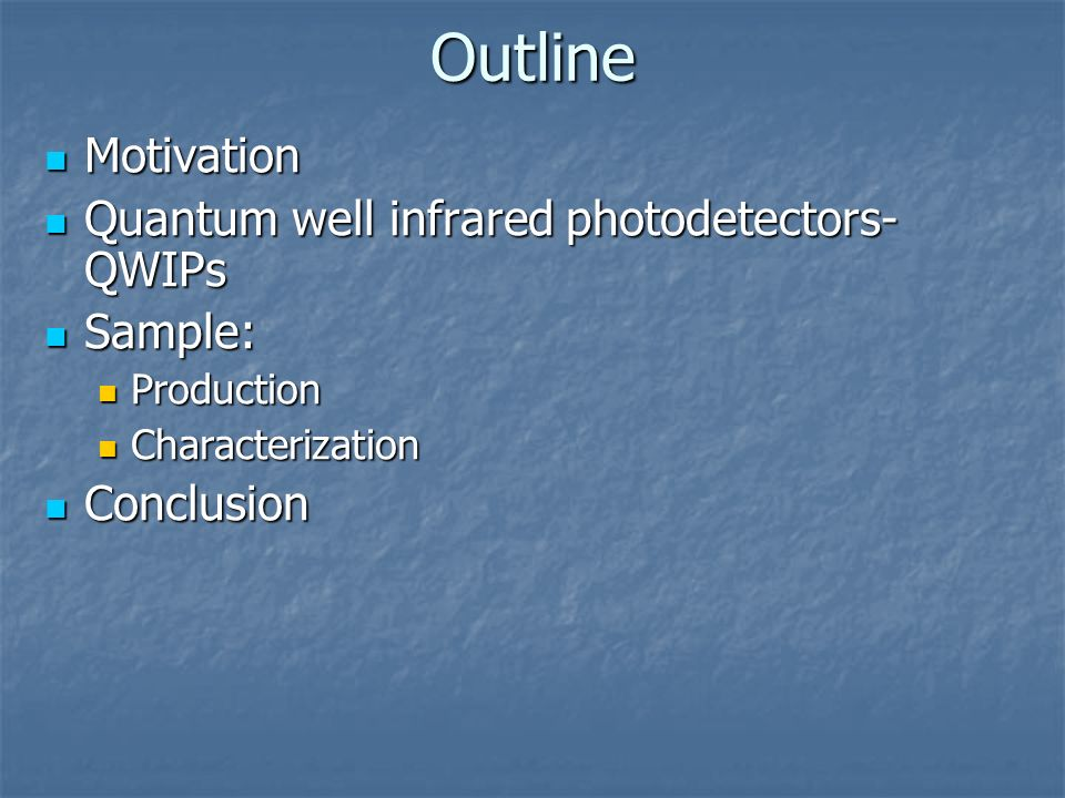 Outline Motivation Quantum well infrared photodetectors- QWIPs Sample: